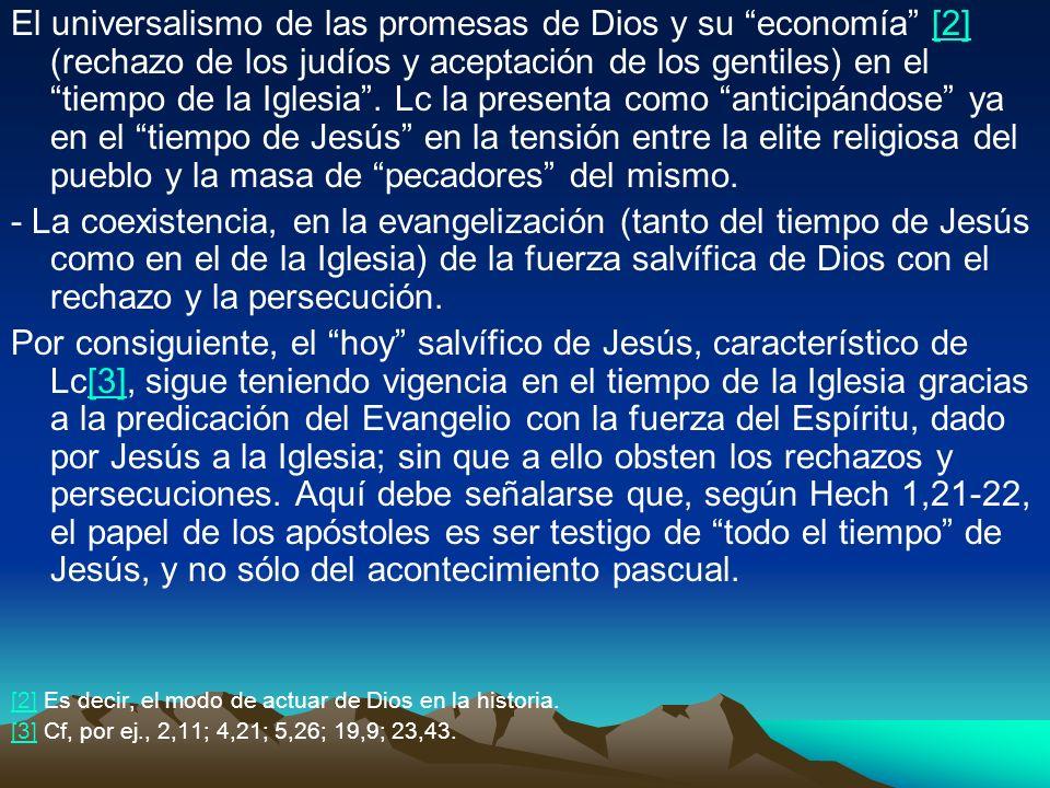El universalismo de las promesas de Dios y su economía [2] (rechazo de los judíos y aceptación de los gentiles) en el tiempo de la Iglesia . Lc la presenta como anticipándose ya en el tiempo de Jesús en la tensión entre la elite religiosa del pueblo y la masa de pecadores del mismo.
